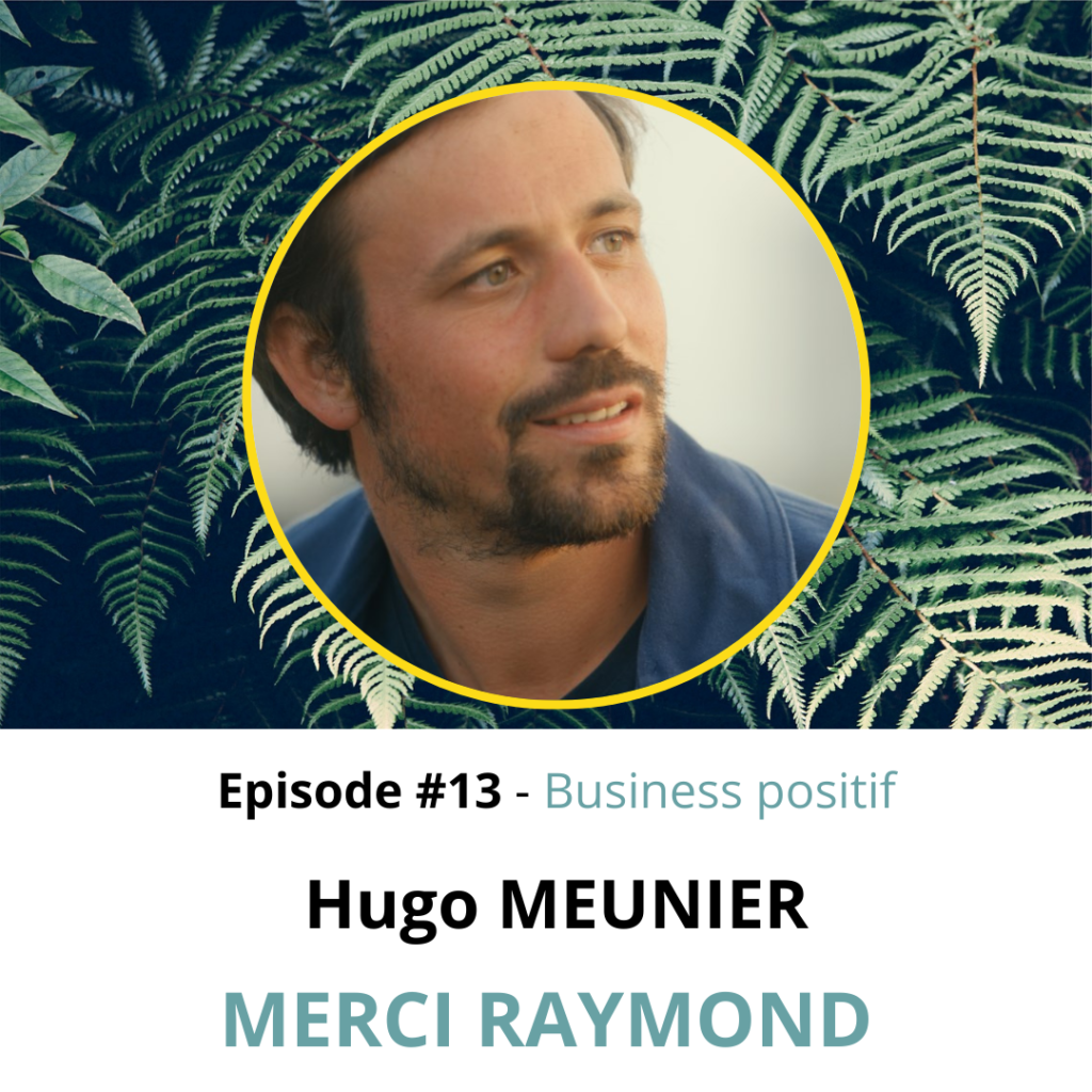 hugo_meunier_merci_raymond_podcast_business_positif