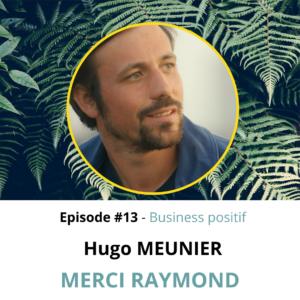 hugo_meunier_merci_raymond_podcast_business_positif